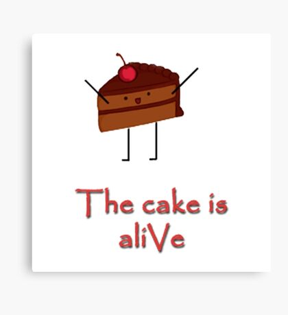 The cake is a-LIvE Canvas Print