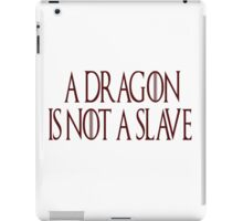A Dragon is Not a Slave iPad Case/Skin