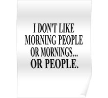 I Don't Like Morning People, Or Mornings, Or People Poster