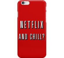 Netflix and chill? iPhone Case/Skin