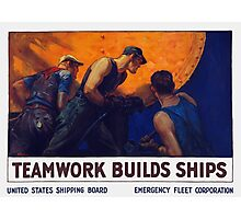 Teamwork Builds Ships -- World War One Poster Photographic Print