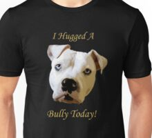 I Hugged A Bully Today! Unisex T-Shirt
