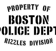 Property of Boston Police Dept. Rizzles Div. by wearitout