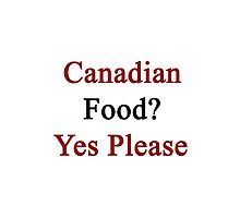 Canadian Food? Yes Please  by supernova23