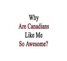 Why Are Canadians Like Me So Awesome?  by supernova23