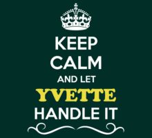 Keep Calm and Let YVETTE Handle it by gregwelch