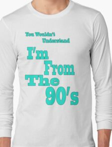 I'm From the 90's Long Sleeve T-Shirt