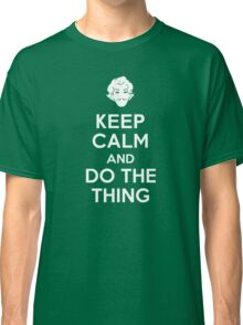 Keep Calm and do the Thing Classic T-Shirt