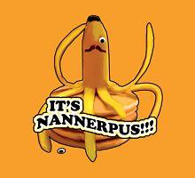 It's Nannerpus!!! Unisex T-Shirt
