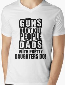 Guns Don't Kill People, Dads With Pretty Daughters Do Mens V-Neck T-Shirt