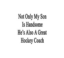 Not Only My Son Is Handsome He's Also A Great Hockey Coach  by supernova23