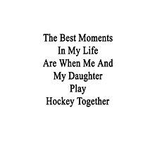 The Best Moments In My Life Are When Me And My Daughter Play Hockey Together  by supernova23
