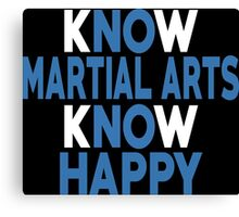 Know Marital Arts Know Happy - Custom Tshirt Canvas Print