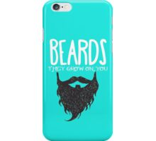 BEARDS THEY GROW ON YOU iPhone Case/Skin