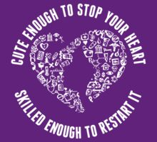 Cute Enough To Stop Your Heart Skilled Enough To Restart It by classydesigns