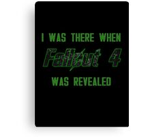 I Was There When Fallout 4 Was Revealed Canvas Print