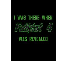 I Was There When Fallout 4 Was Revealed Photographic Print