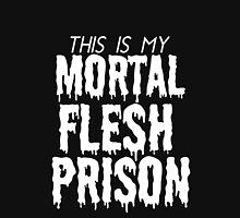 This is My Mortal Flesh Prison V.1 Unisex T-Shirt