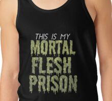 This is My Mortal Flesh Prison V.2 Tank Top