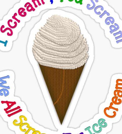 I Scream You Scream, We All Scream For Ice Cream - CREAM Sticker