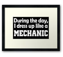 DURING THE DAY, I DRESS UP LIKE A MECHANIC Framed Print