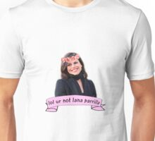 lol ur not lana parrilla Unisex T-Shirt