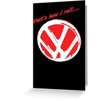 VW logo - that's how i roll...  Greeting Card