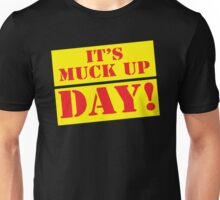 It's MUCK UP DAY Unisex T-Shirt