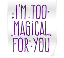 I'm too magical for you Poster