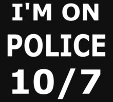 I'm on police 10/7 by legitthreads
