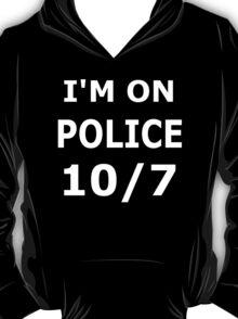 I'm on police 10/7 T-Shirt