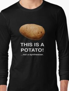 THIS IS A POTATO! ...not a synthesizer. Long Sleeve T-Shirt
