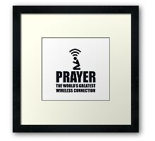 Prayer The Worlds Greatest Wireless Connection Framed Print
