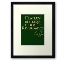 Flatley, My Dear, I Don't Riverdance! Framed Print