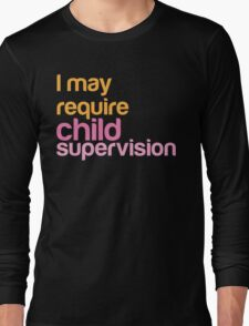 I MAY REQUIRE child supervision Long Sleeve T-Shirt