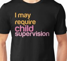 I MAY REQUIRE child supervision Unisex T-Shirt