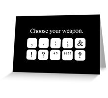Choose Your Weapon - Punctuation (white design) Greeting Card