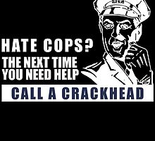 HATE COPS? THE NEXT TIME YOU NEED HELP CALL A CRACKHEAD by fancytees