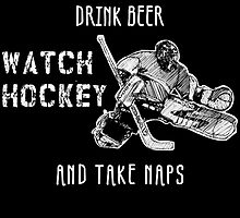 I JUST WANT TO DRINK BEER WATCH HOCKEY TAKE MAPS by fancytees