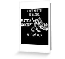 I JUST WANT TO DRINK BEER WATCH HOCKEY TAKE MAPS Greeting Card