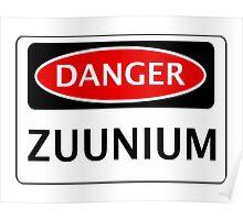 DANGER ZUUNIUM FAKE ELEMENT FUNNY SAFETY SIGN SIGNAGE Poster