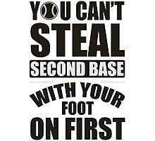 You can't steal second base with your foot on first Photographic Print