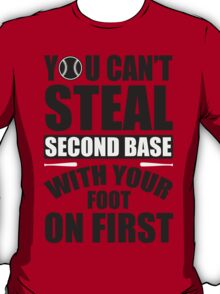 You can't steal second base with your foot on first T-Shirt