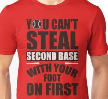 You can't steal second base with your foot on first Unisex T-Shirt