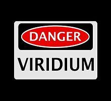 DANGER VIRIDIUM FAKE ELEMENT FUNNY SAFETY SIGN SIGNAGE by DangerSigns