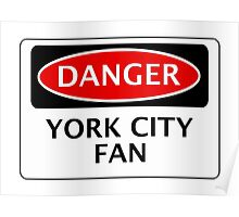 DANGER YORK CITY FAN, FOOTBALL FUNNY FAKE SAFETY SIGN Poster