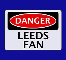 DANGER LEEDS UNITED, LEEDS FAN, FOOTBALL FUNNY FAKE SAFETY SIGN by DangerSigns