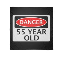 DANGER 55 YEAR OLD, FAKE FUNNY BIRTHDAY SAFETY SIGN Scarf