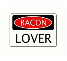 BACON LOVER, FUNNY DANGER STYLE FAKE SAFETY SIGN Art Print