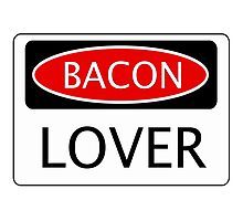 BACON LOVER, FUNNY DANGER STYLE FAKE SAFETY SIGN Photographic Print